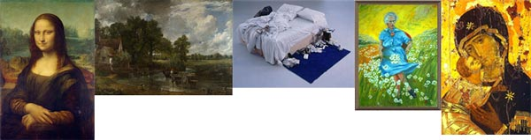 Mona Lisa – Leonardo da Vinci, The Hay Wain – Constable, My Bed – Tracy Emin, Lucy in the Field with Flowers – Unknown from Museum of Bad Art, Theotokos of Vladimir, Byzantine icon which reputed to have saved Moscow